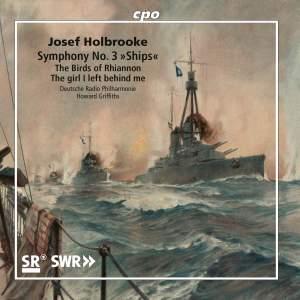 Josef Holbrooke: Symphony No. 3 'Ships', The Birds of Rhiannon & The girl I left behind me