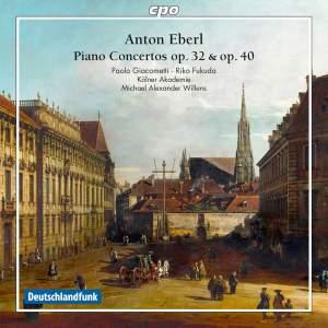 Anton Eberl: Piano Concertos opp. 32 & 40