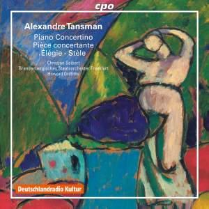 Tansman: Piano Concertino, Pièce concertante, Élégie & Stèle