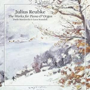Julius Reubke: Complete Piano and Organ Works