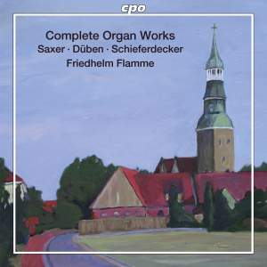 Saxer, Düben & Schiefferdecker: Complete Organ Works