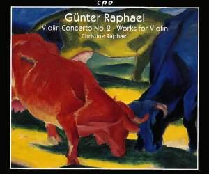 Günter Raphael: Violin Concerto No. 2 & Works for Violin