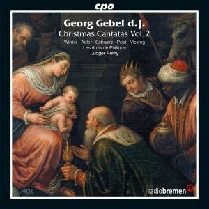 Georg Gebel d. J.: Christmas Cantatas Volume 2