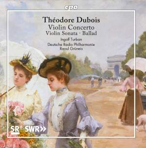 Théodore Dubois: Violin Concerto, Violin Sonata & Ballad