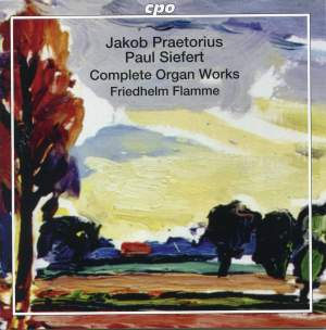 Jakob Praetorius & Paul Siefert: Complete Organ Works