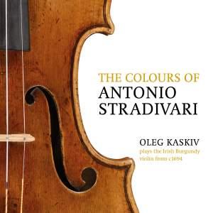 The Colours of Antonio Stradivari: Oleg Kaskiv Plays the Irish Burgundy from c. 1694. Beethoven: Concerto for Violin, Op. 61