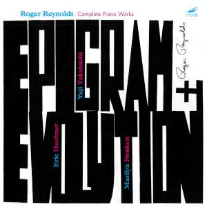 Epigram and Evolution - The Complete Piano Works of Roger Reynolds
