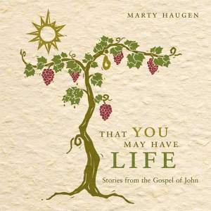 That You May Have Life: Musical Stories from the Gospel of John