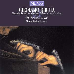 Girolamo Diruta: Toccate, Ricercari, Canzoni & Inni di autori vari da 'Il Transilvano'