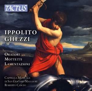 Ippolito Ghezzi: Oratori, Mottetti & Lamentazioni