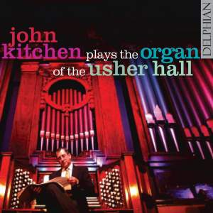 John Kitchen plays the Organ of the Usher Hall Volume 1