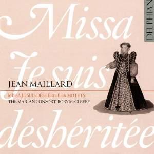 Maillard: Missa 'Je suis déshéritée' & Motets
