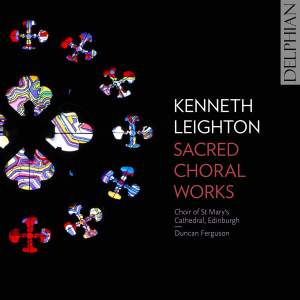 Kenneth Leighton: Sacred Choral Works