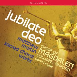 Jubilate Deo: Sacred Choral Works by Matthew Martin