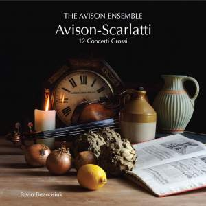 Avison: Concerti Grossi (12) after Scarlatti