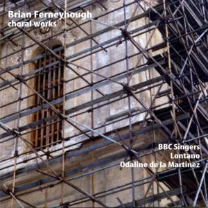 Brian Ferneyhough - Choral Works