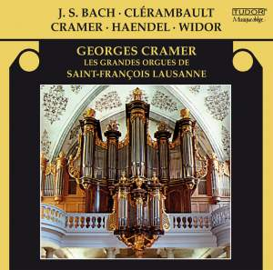 J.S. Bach, Clérambault, Cramer, Handel & Widor: Les grandes orgues de Saint-François Lausanne