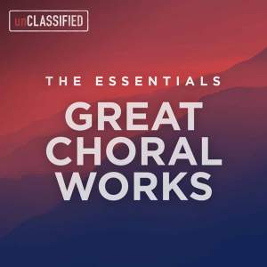 The Essentials: Great Choral Works