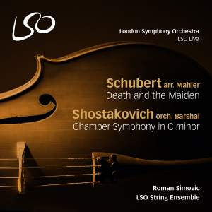 Schubert: Death and the Maiden & Shostakovich: Chamber Symphony in C Minor