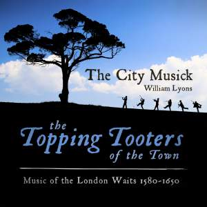 The Topping Tooters of the Town (Music of the London Waits 1580 - 1650)