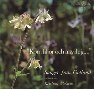 Kom liljor och akvileja: Sånger från Gotland