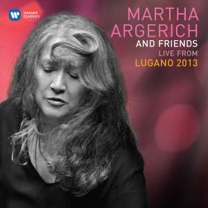 Martha Argerich & Friends: Live from the Lugano Festival 2013