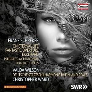 Schreker - Vom ewigen Leben, Fantastic Overture & Ekkehard