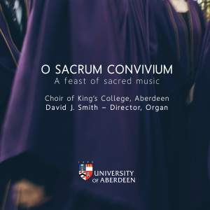 O Sacrum Convivium: Choir of King's College Aberdeen