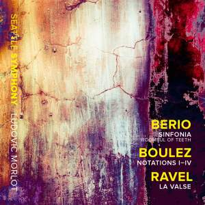 Berio: Sinfonia, Boulez: Notations I-IV & Ravel: La Valse