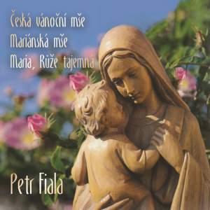 Petr Fiala: The Czech Christmas Mass, The Marian Mass & Maria, Mystical Rose