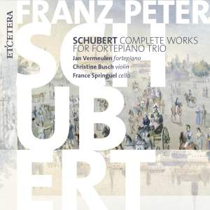 Schubert: The Complete Works for Fortepiano Trio