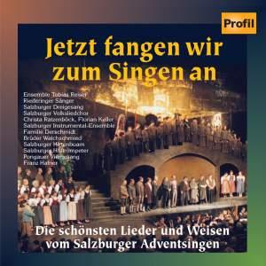 JETZT FANGEN WIR ZUM SINGEN AN - The Most Beautiful Songs from the Salzburg Advent Song Contest