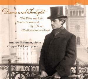Dawn & Twilight: The First & Last Violin Sonatas of Cyril Scott