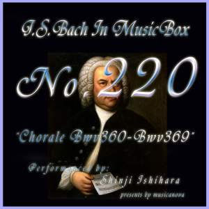Bach in Musical Box 220 / Chorale, BWV 360 - BWV 369