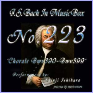 Bach in Musical Box 223 / Chorale, BWV 390 - BWV 399