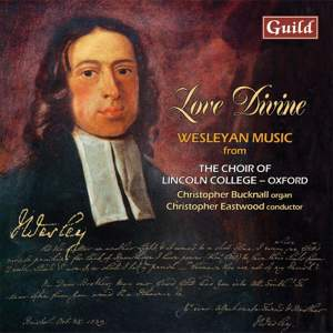 Love Divine: Wesleyan Music from the Choir of Lincoln College Oxford