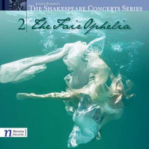 The Shakespeare Concert Series, Vol.2: The Fair Ophelia