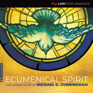 Ecumenical Spirit: The Choral Music of Michael G. Cunningham (Live)