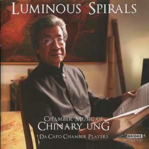 Luminous Spirals: Chamber Music of Chinary Ung Volume 2