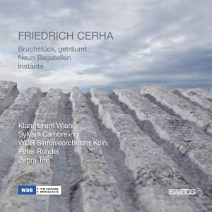 Friedrich Cerha: Bruchstück geträumt, Neun Bagatellen & Instants Product Image