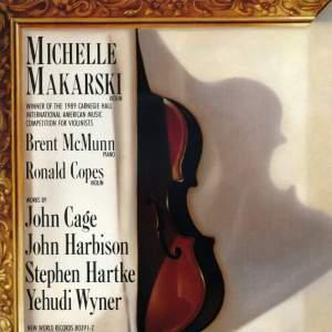 Michelle Makarski Plays Cage, Harbison, Hartke & Wyner