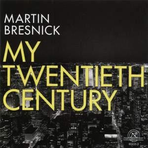 Martin Bresnick - My Twentieth Century