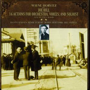 Horvitz: Joe Hill: 16 Actions for Orchestra, Voices & Soloists