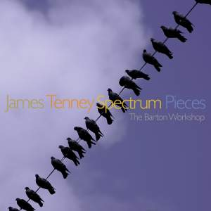 James Tenney: Spectrum Pieces