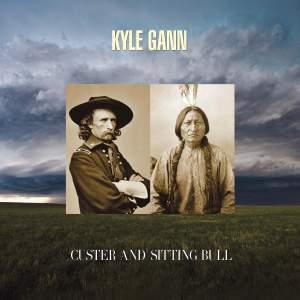 Kyle Gann: Custer and Sitting Bull