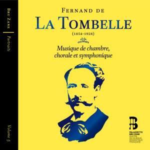 Fernand de La Tombelle: Musique De Chambre, Chorale et Symphonique