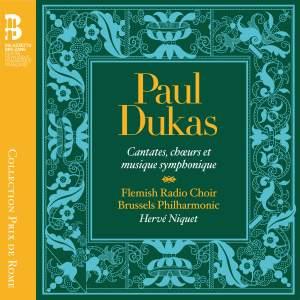 Paul Dukas: Cantates, choeurs et musique symphonique