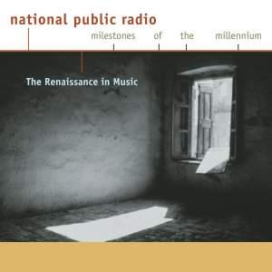 NPR Milestones of the Millennium: The Renaissance in Music