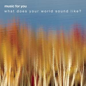 MUSIC FOR YOU SAMPLER: What Does Your World Sound Like?