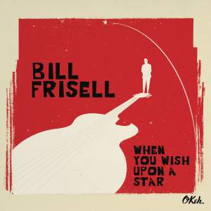 Bill Frisell: When You Wish Upon A Star